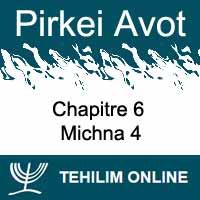 Pirkei Avot - Michna 4 - Chapitre 6