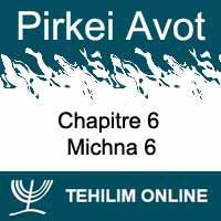 Pirkei Avot - Michna 6 - Chapitre 6