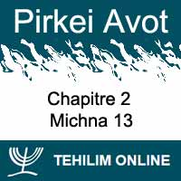 Pirkei Avot - Michna 13 - Chapitre 2