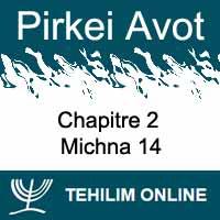Pirkei Avot - Michna 14 - Chapitre 2