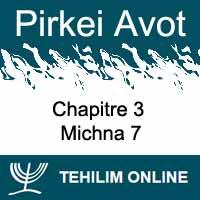 Pirkei Avot - Michna 7 - Chapitre 3