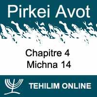 Pirkei Avot - Michna 14 - Chapitre 4