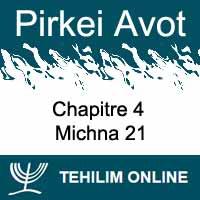 Pirkei Avot - Michna 21 - Chapitre 4