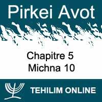Pirkei Avot - Michna 10 - Chapitre 5