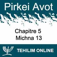 Pirkei Avot - Michna 13 - Chapitre 5