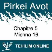 Pirkei Avot - Michna 16 - Chapitre 5