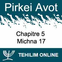 Pirkei Avot - Michna 17 - Chapitre 5