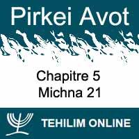 Pirkei Avot - Michna 21 - Chapitre 5