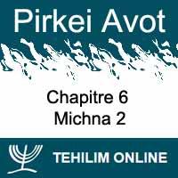 Pirkei Avot - Michna 2 - Chapitre 6